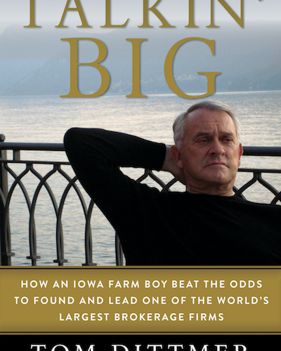 Talkin' Big—How an Iowa Farm Boy Beat the Odds to Found and Lead One of the World's Largest Brokerage Firms, coming out this month from Skyhorse Publishing. Just in time for the holidays!